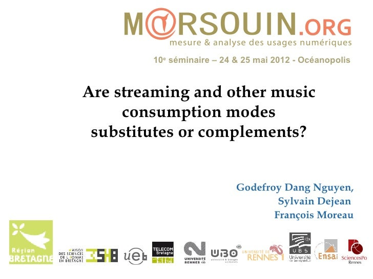 10e séminaire – 24 & 25 mai 2012 - OcéanopolisAre streaming and other music     consumption modes substitutes or complemen...