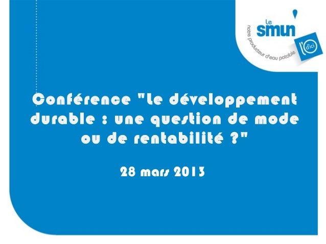 """Conférence """"Le développementdurable : une question de mode     ou de rentabilité ?""""         28 mars 2013"""