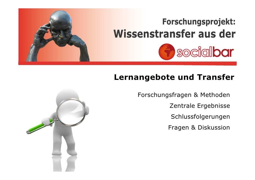 Lernangebote und Transfer      Forschungsfragen & Methoden              Zentrale Ergebnisse              Schlussfolgerunge...