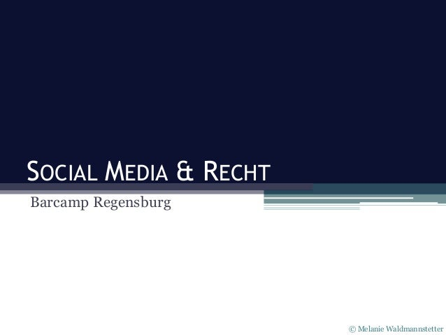 SOCIAL MEDIA & RECHT Barcamp Regensburg  © Melanie Waldmannstetter