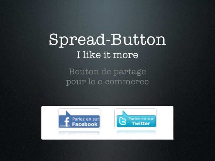 Spread-Button I like it more <ul><li>Bouton de partage pour le e-commerce </li></ul>