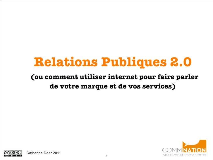 Relations Publiques 2.0 (ou comment utiliser internet pour faire parler      de votre marque et de vos services)Catherine ...