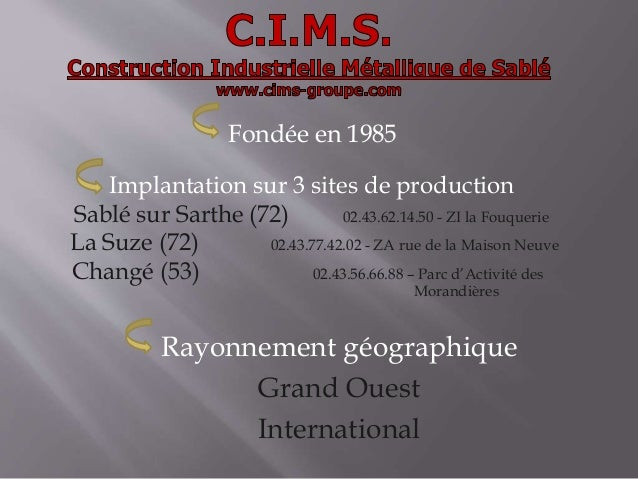 Fondée en 1985 Implantation sur 3 sites de production Sablé sur Sarthe (72) 02.43.62.14.50 - ZI la Fouquerie La Suze (72) ...
