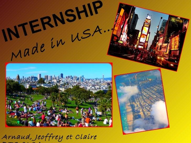 INTERNSHIP   Made in USA… Arnaud, Jeoffrey et Claire  BTS CI 2A