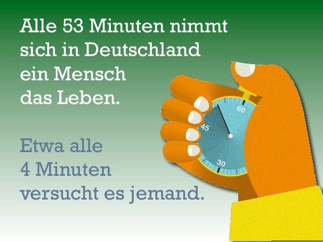 Alle 53 Minuten nimmtsich in Deutschlandein Menschdas Leben.Etwa alle4 Minutenversucht es jemand.