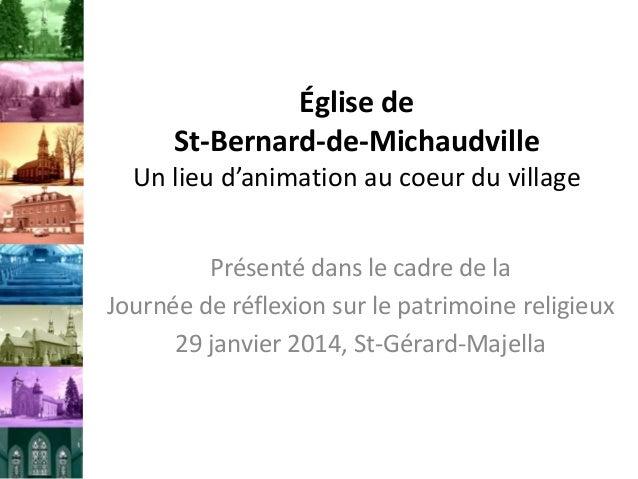Église de St-Bernard-de-Michaudville Un lieu d'animation au coeur du village Présenté dans le cadre de la Journée de réfle...