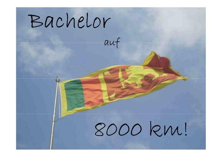 Bachelor       auf      8000 km!