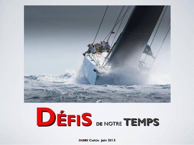DDÉÉFIFISS DEDE NOTRENOTRE TEMPSTEMPS DDEENISNIS CCAARORONN juin 2013juin 2013