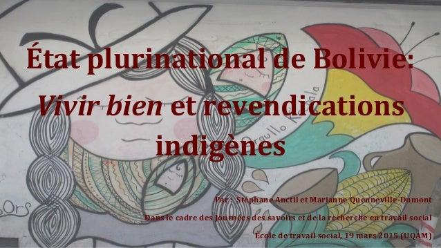 État plurinational de Bolivie: Vivir bien et revendications indigènes Par : Stéphane Anctil et Marianne Quenneville-Dumont...