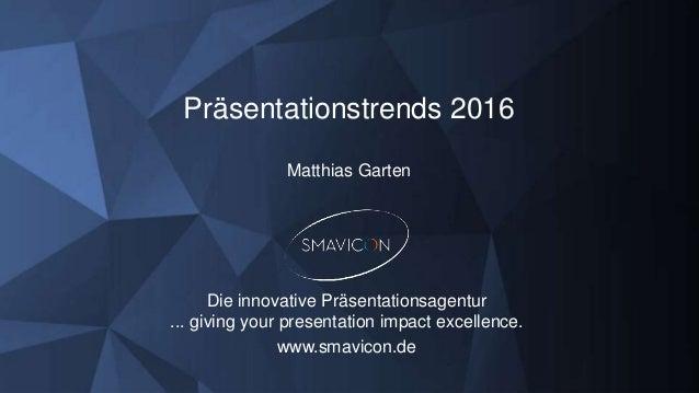 Präsentationstrends 2016 Matthias Garten Die innovative Präsentationsagentur ... giving your presentation impact excellenc...