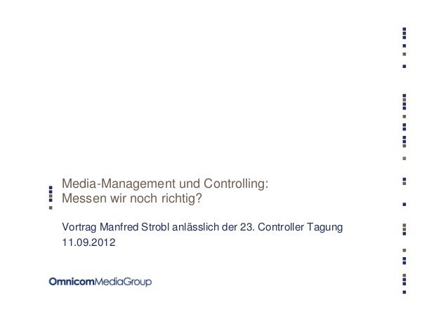 Media-Management und Controlling:Messen wir noch richtig?Vortrag Manfred Strobl anlässlich der 23. Controller Tagung11.09....