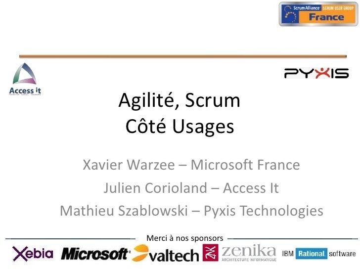 Agilité, Scrum Côté Usages <br />Xavier Warzee – Microsoft France<br />Julien Corioland – Access It<br />Mathieu Szablowsk...