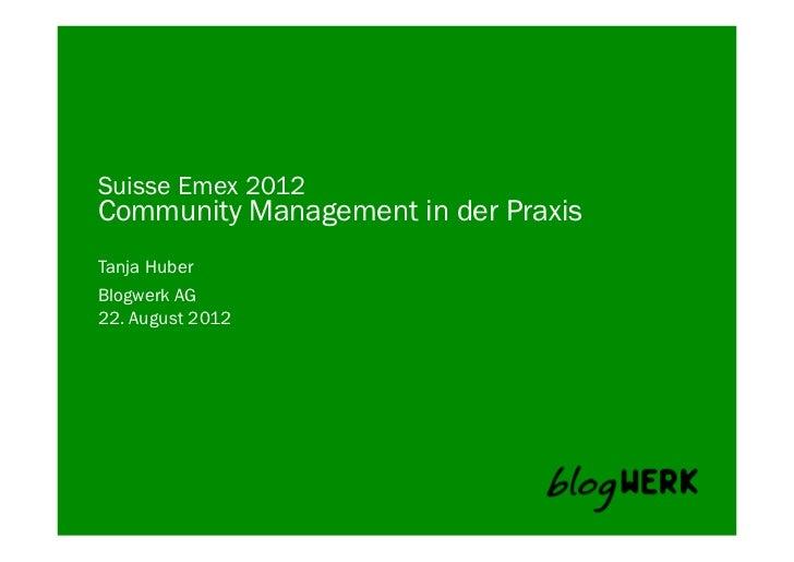 Suisse Emex 2012Community Management in der PraxisTanja HuberBlogwerk AG22. August 2012