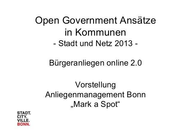 Open Government Ansätze in Kommunen - Stadt und Netz 2013 - Bürgeranliegen online 2.0 Vorstellung Anliegenmanagement Bonn ...