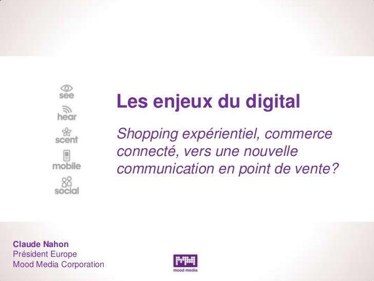 Les enjeux du digital                         Shopping expérientiel, commerce                         connecté, vers une n...