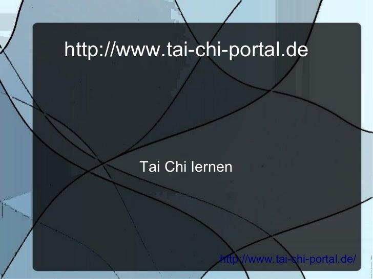 http://www.tai-chi-portal.de        Tai Chi lernen                    http://www.tai-chi-portal.de/