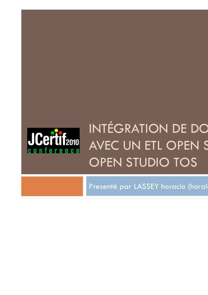 INTÉGRATION DE DONNEESAVEC UN ETL OPEN SOURCE :OPEN STUDIO TOSPresenté par LASSEY horacio (horalass@gmail.com)