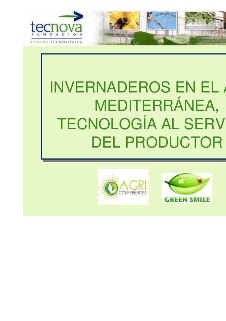 INVERNADEROS EN EL ÁREA INVERNADEROS EN EL ÁREA      MEDITERRÁNEA,      MEDITERRÁNEA,  TECNOLOGÍA AL SERVICIO  TECNOLOGÍA ...