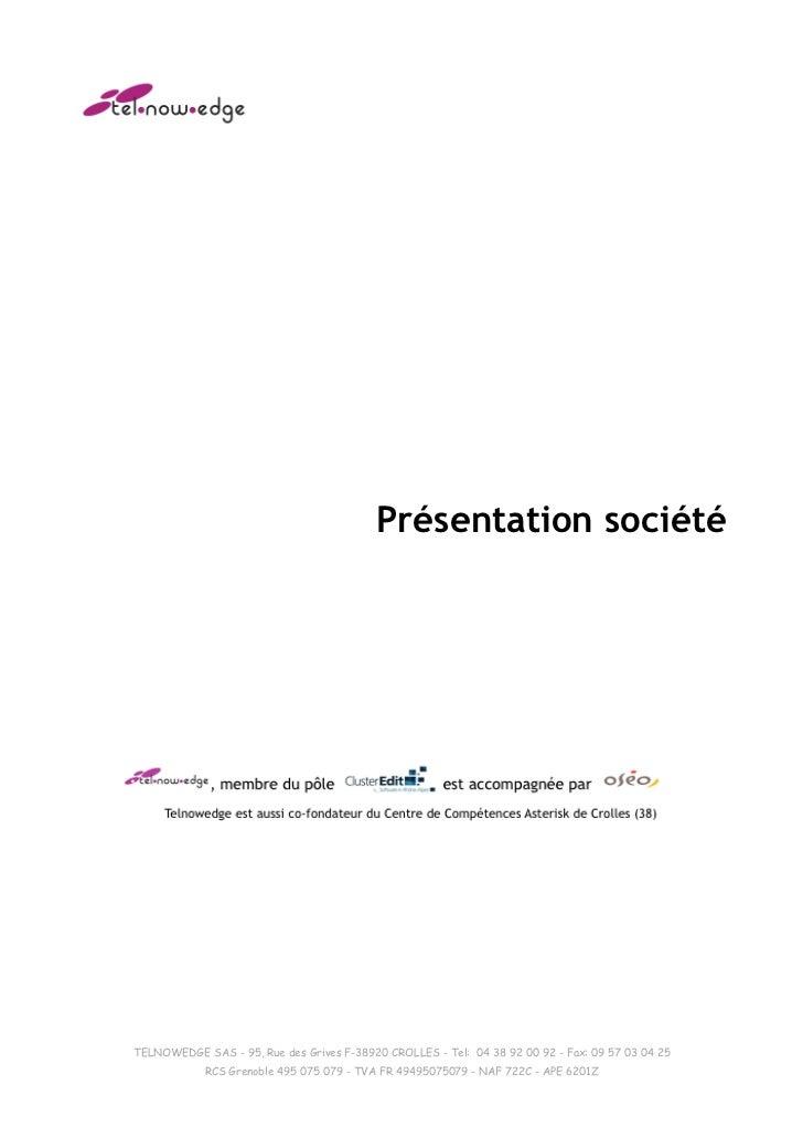 Présentation sociétéTELNOWEDGE SAS - 95, Rue des Grives F-38920 CROLLES - Tel: 04 38 92 00 92 - Fax: 09 57 03 04 25       ...