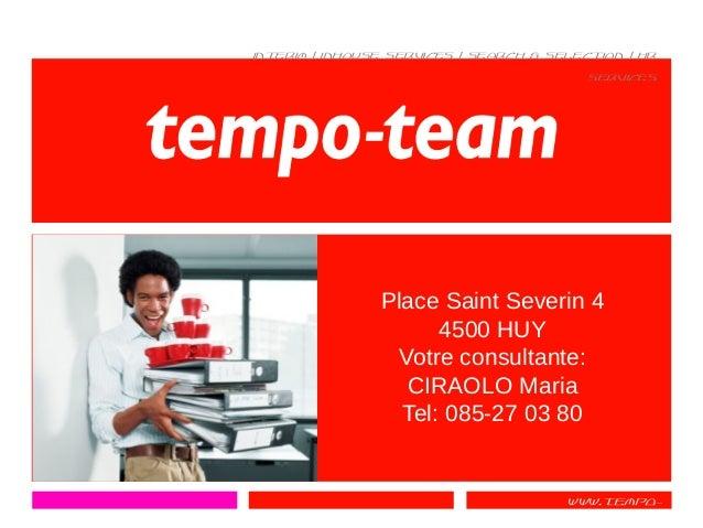 www.tempo- team.be interim | inhouse services | search & selection | hr services Place Saint Severin 4 4500 HUY Votre cons...