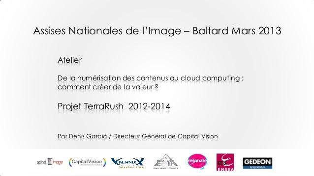 Assises Nationales de l'Image – Baltard Mars 2013    Atelier    De la numérisation des contenus au cloud computing :    co...