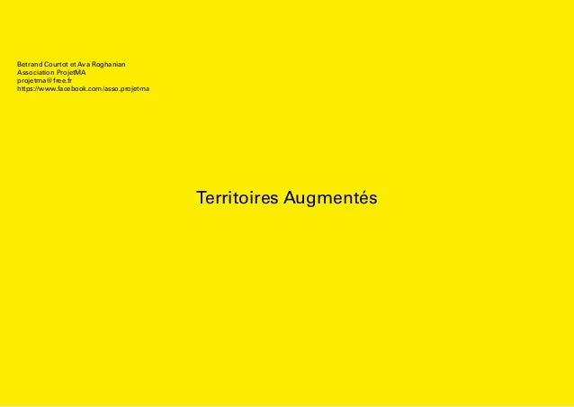 Territoires Augmentés Betrand Courtot et Ava Roghanian Association ProjetMA projetma@free.fr https://www.facebook.com/asso...