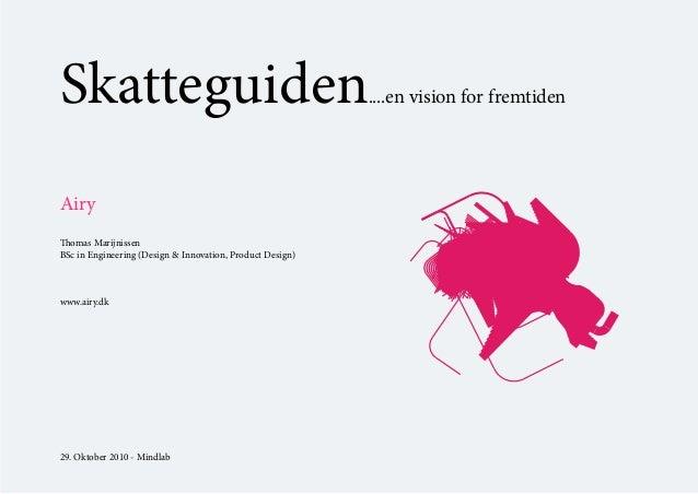 Skatteguiden....en vision for fremtiden Airy Thomas Marijnissen BSc in Engineering (Design & Innovation, Product Design) w...