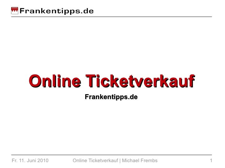 Online Ticketverkauf                          Frankentipps.de     Fr. 11. Juni 2010   Online Ticketverkauf | Michael Fremb...