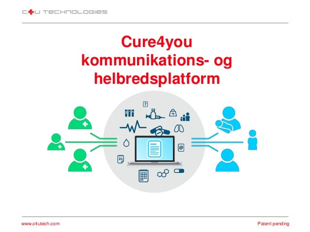Cure4you kommunikations- og helbredsplatform www.c4utech.com Patent pending