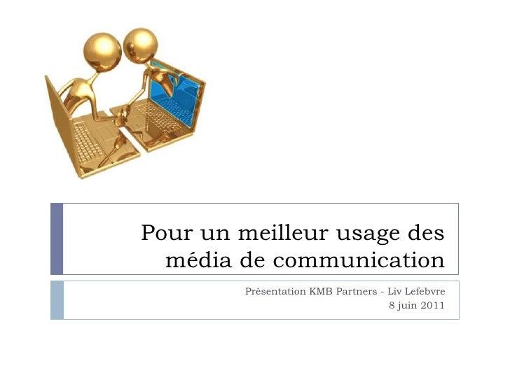 Pour un meilleur usage des  média de communication        Présentation KMB Partners - Liv Lefebvre                        ...