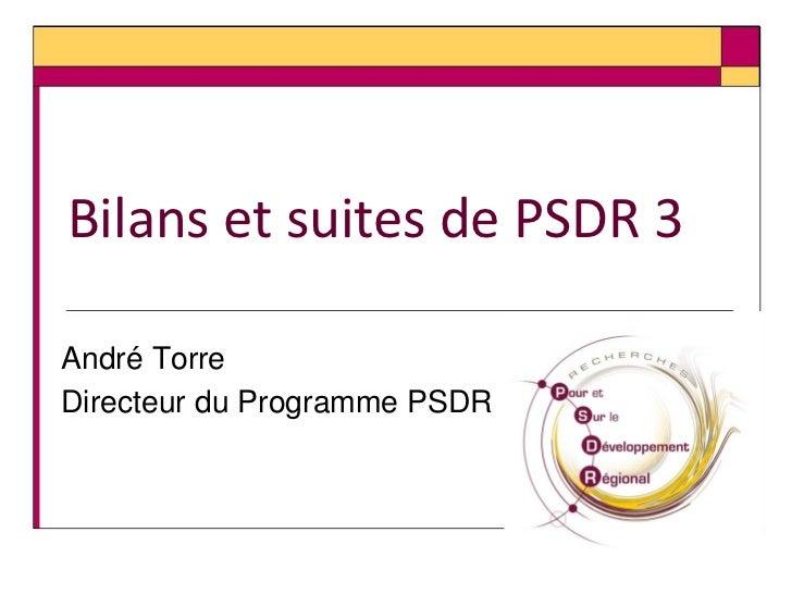 Bilans et suites de PSDR 3André TorreDirecteur du Programme PSDR