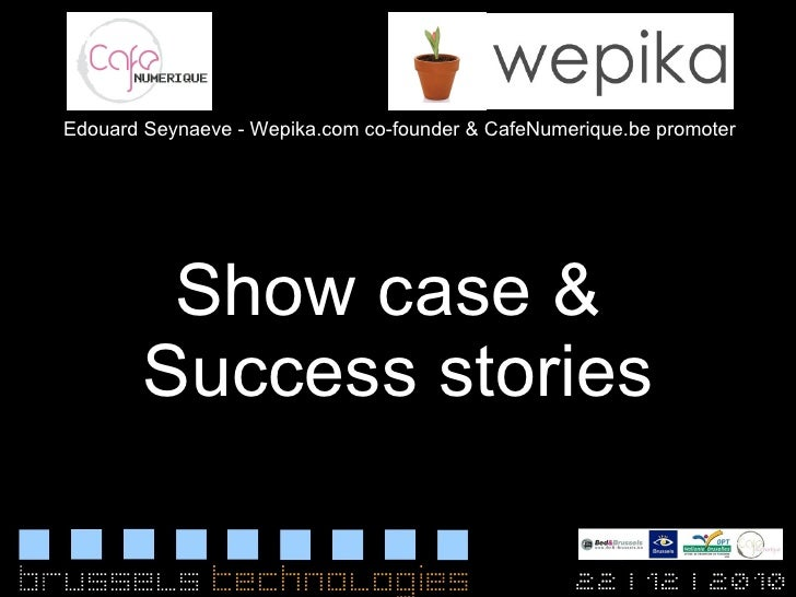 Show case &  Success stories Edouard Seynaeve - Wepika.com co-founder & CafeNumerique.be promoter