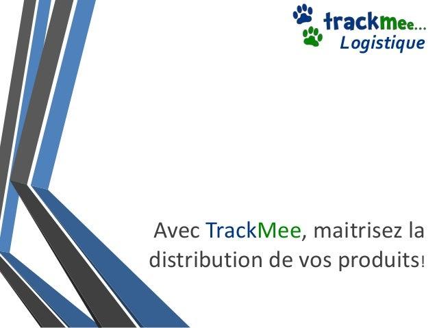 Logistique  Avec TrackMee, maitrisez la distribution de vos produits!