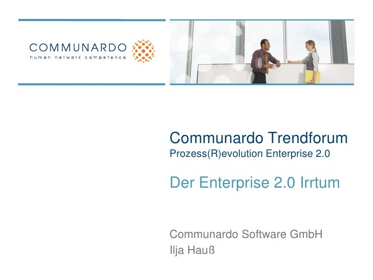 Communardo TrendforumProzess(R)evolution Enterprise 2.0<br />Der Enterprise 2.0 Irrtum<br />Communardo Software GmbH<br />...