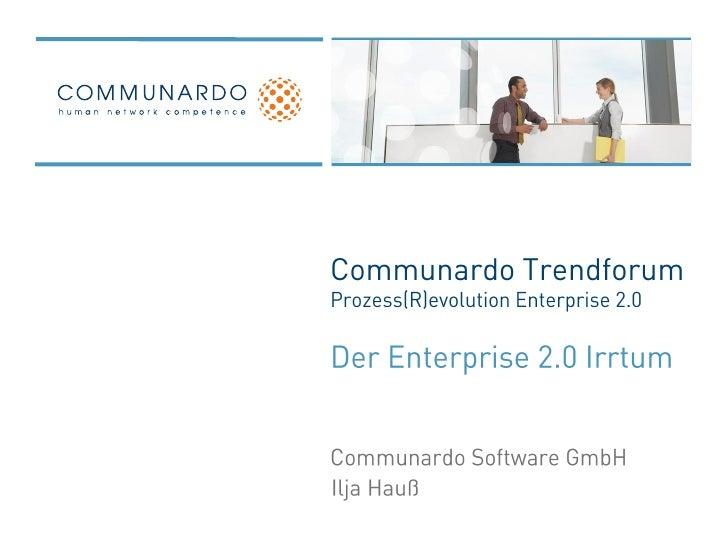 Communardo TrendforumProzess(R)evolution Enterprise 2.0<br />Der Enterprise 2.0 Irrtum<br />Communardo Software GmbH<br />...
