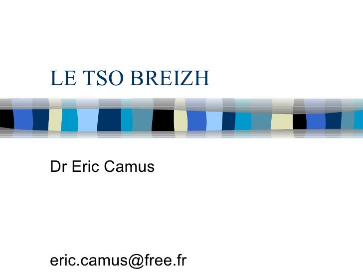 LE TSO BREIZH Dr Eric Camus [email_address]