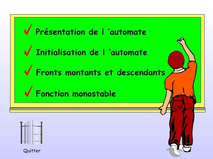 Présentation de l'automate Initialisation de l'automate Fronts montants et descendants Fonction monostable Quitter