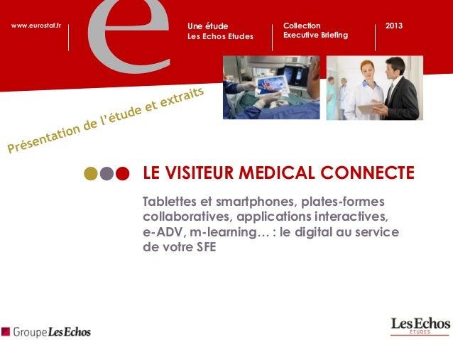 www.eurostaf.fr 2013Une étudeLes Echos EtudesCollectionExecutive BriefingLE VISITEUR MEDICAL CONNECTETablettes et smartpho...