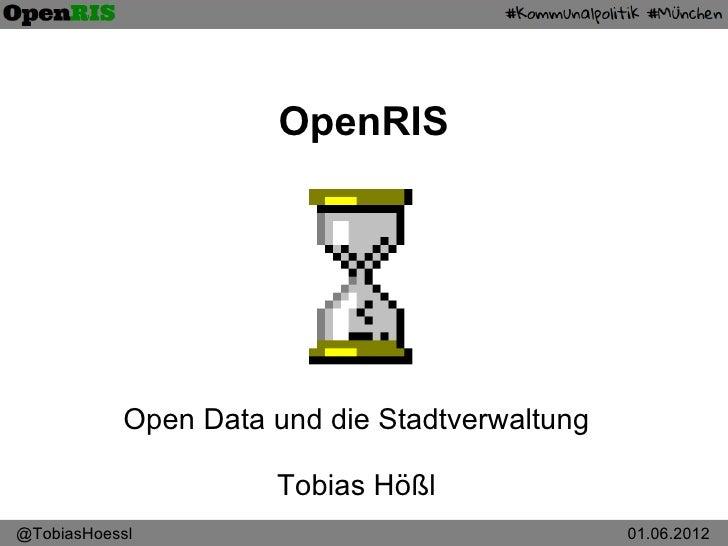 OpenRIS           Open Data und die Stadtverwaltung                     Tobias Hößl@TobiasHoessl                          ...