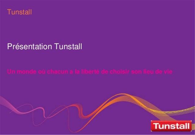 Tunstall  Présentation Tunstall  Un monde où chacun a la liberté de choisir son lieu de vie