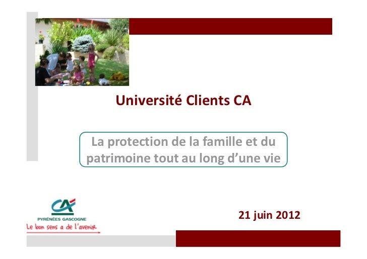 Université Clients CA La protection de la famille et dupatrimoine tout au long d'une vie                          21 juin ...