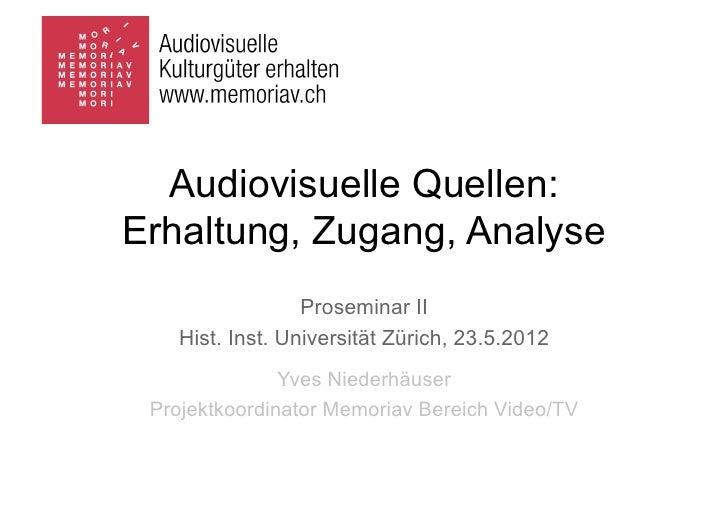 Audiovisuelle Quellen:Erhaltung, Zugang, Analyse                  Proseminar II    Hist. Inst. Universität Zürich, 23.5.20...