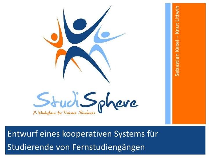Entwurf eines kooperativen Systems für<br />Studierende von Fernstudiengängen<br />Sebastian Kexel – Knut Littwin<br />