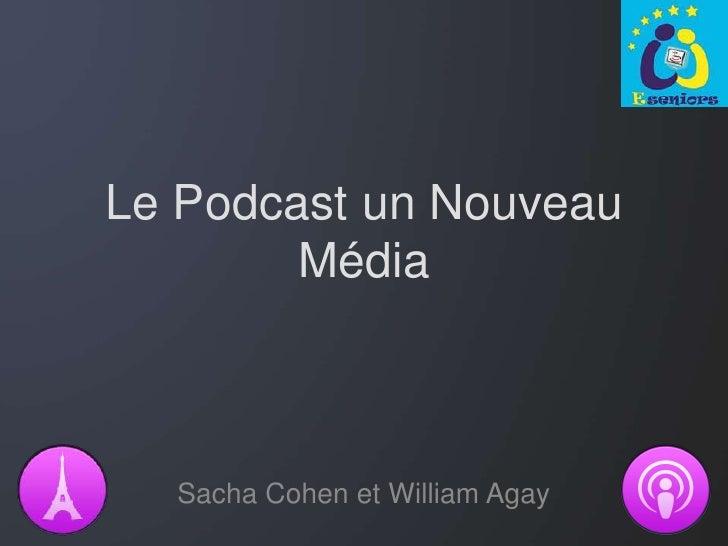 Le Podcast un Nouveau        Média  Sacha Cohen et William Agay