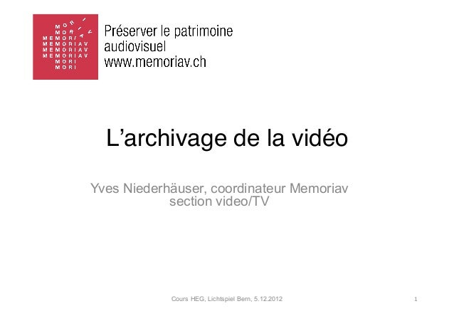 L'archivage de la vidéoYves Niederhäuser, coordinateur Memoriav            section video/TV            Cours HEG, Lichtspi...
