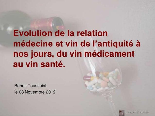 Evolution de la relationmédecine et vin de l'antiquité ànos jours, du vin médicamentau vin santé.Benoit Toussaintle 08 Nov...