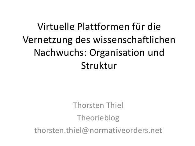 Virtuelle Plattformen für dieVernetzung des wissenschaftlichen  Nachwuchs: Organisation und              Struktur         ...