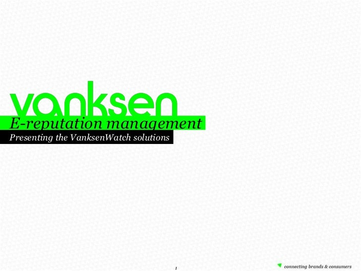 E-reputation management Presenting the VanksenWatch solutions                                             1