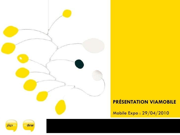 PRÉSENTATION VIAMOBILE Mobile Expo : 29/04/2010 Anissa MASMOUDI