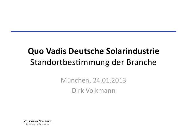 QuoVadisDeutscheSolarindustrieStandortbes+mmungderBranche        München,24.01.2013          DirkVolkmann